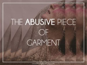 THE ABUSIVE PIECE OF GARMENT
