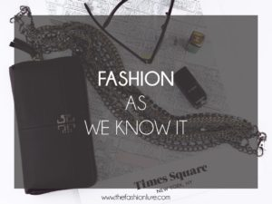 FASHION AS WE KNOW IT