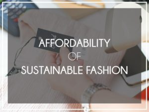 IS SUSTAINABLE FASHION AFFORDABLE?