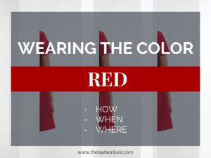 Wearing The Color RED – how, when, where
