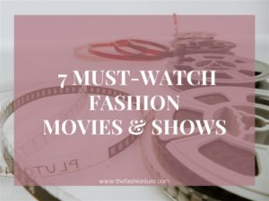 7  MUST-WATCH FASHION MOVIES AND SHOWS