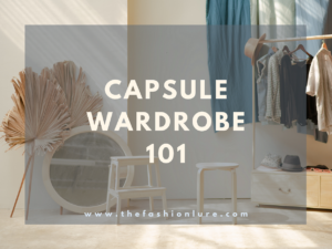 CAPSULE WARDROBE 101: WHAT IS IT? HOW TO BUILD ONE?