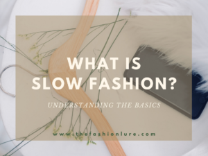 What is SLOW FASHION? Understanding the basics.